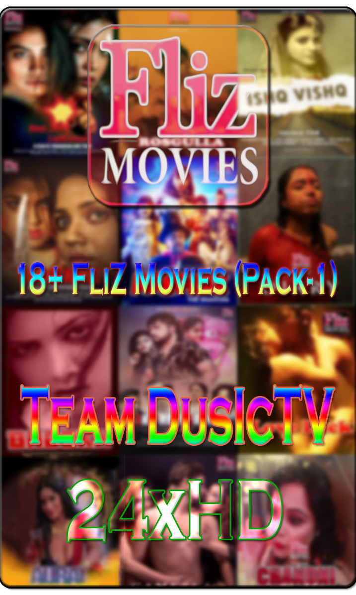 18+ FliZ Movies (Pack-1) 1080p Web-DL AVC AAC 2.0 DuSicTv XcluSive